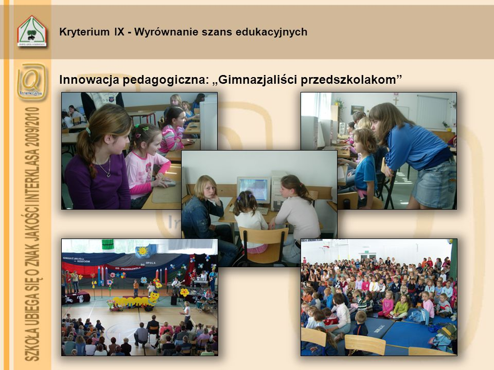 """Kryterium IX - Wyrównanie szans edukacyjnych Innowacja pedagogiczna: """"Gimnazjaliści przedszkolakom"""""""