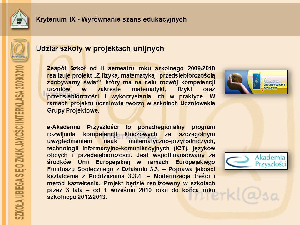 """Kryterium IX - Wyrównanie szans edukacyjnych Zespół Szkół od II semestru roku szkolnego 2009/2010 realizuje projekt """"Z fizyką, matematyką i przedsiębi"""
