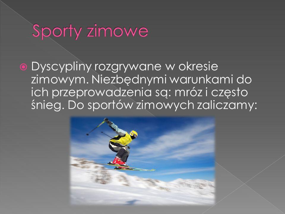  Dyscypliny rozgrywane w okresie zimowym. Niezbędnymi warunkami do ich przeprowadzenia są: mróz i często śnieg. Do sportów zimowych zaliczamy: