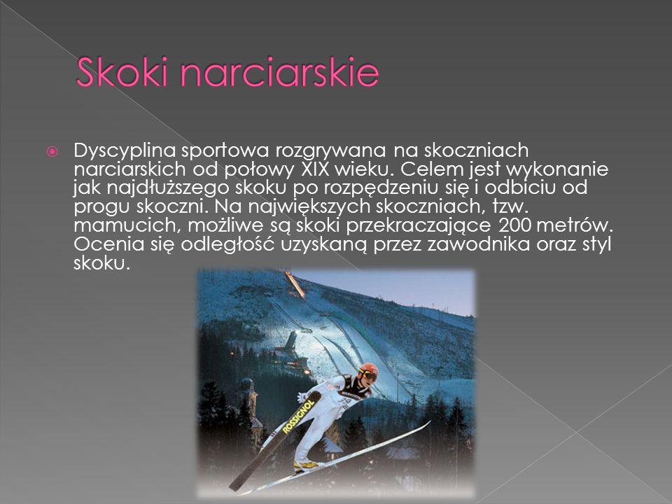  Dyscyplina sportowa rozgrywana na skoczniach narciarskich od połowy XIX wieku. Celem jest wykonanie jak najdłuższego skoku po rozpędzeniu się i odbi