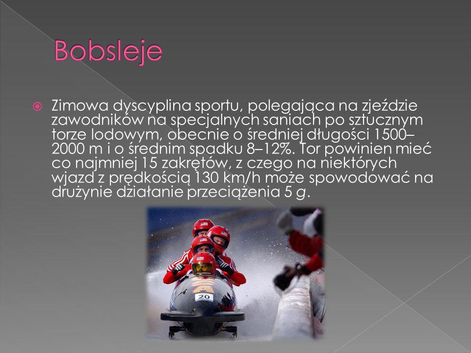  Zimowa dyscyplina sportu, polegająca na zjeździe zawodników na specjalnych saniach po sztucznym torze lodowym, obecnie o średniej długości 1500– 200