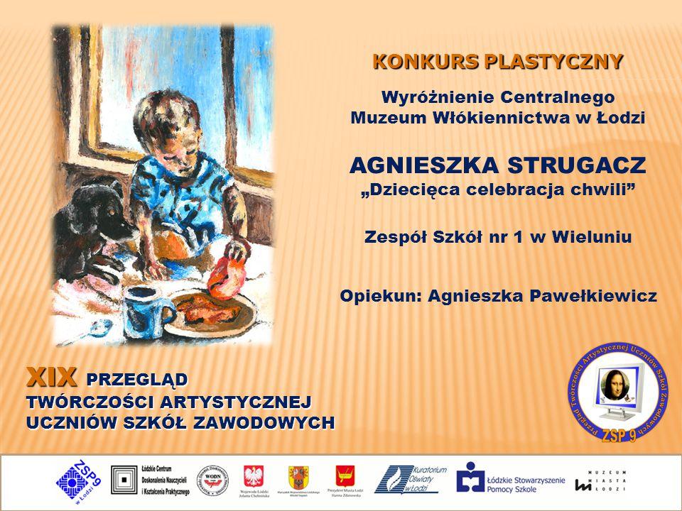"""XIX PRZEGLĄD TWÓRCZOŚCI ARTYSTYCZNEJ UCZNIÓW SZKÓŁ ZAWODOWYCH KONKURS PLASTYCZNY AGNIESZKA STRUGACZ """"Dziecięca celebracja chwili"""" Opiekun: Agnieszka P"""