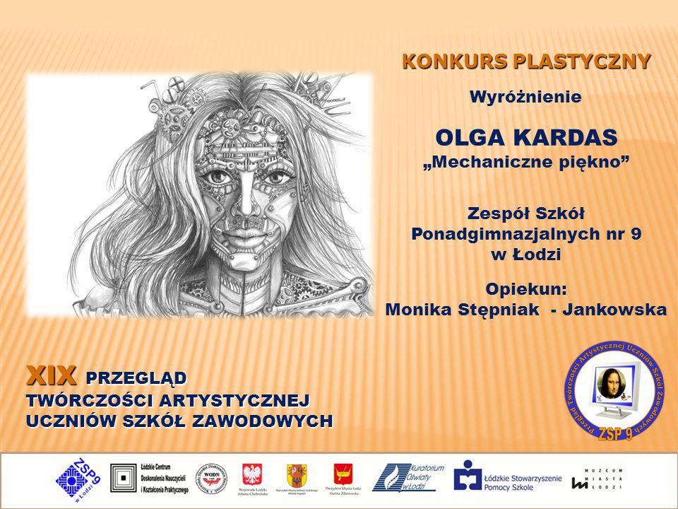 """XIX PRZEGLĄD TWÓRCZOŚCI ARTYSTYCZNEJ UCZNIÓW SZKÓŁ ZAWODOWYCH KONKURS PLASTYCZNY OLGA KARDAS """"Mechaniczne piękno"""" Opiekun: Monika Stępniak - Jankowska"""