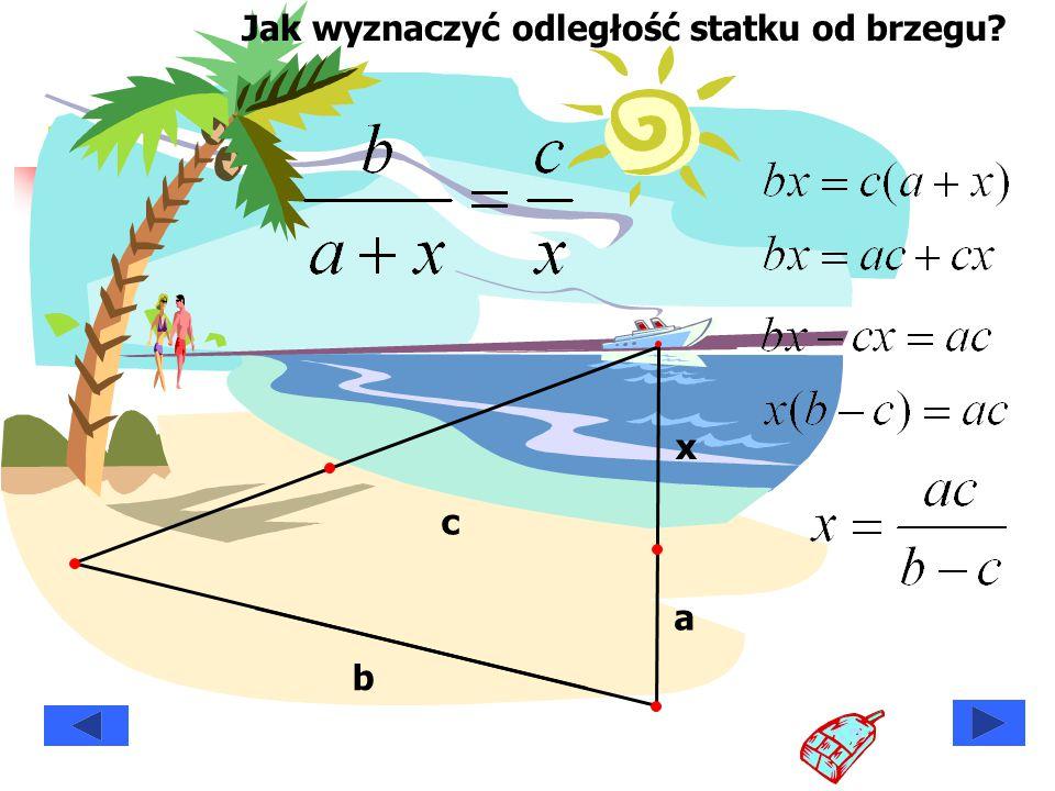 a b c x Jak wyznaczyć odległość statku od brzegu?