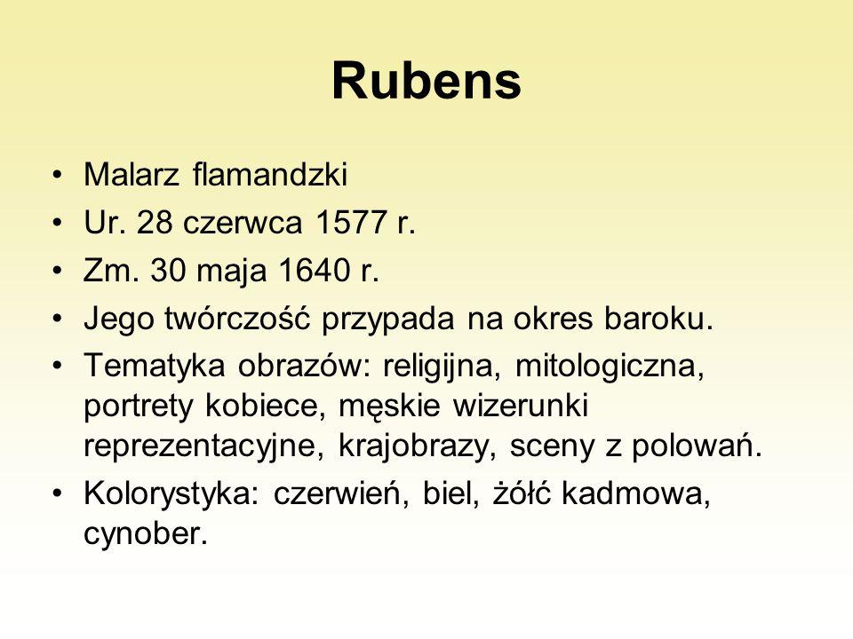 Rubens Malarz flamandzki Ur. 28 czerwca 1577 r. Zm. 30 maja 1640 r. Jego twórczość przypada na okres baroku. Tematyka obrazów: religijna, mitologiczna