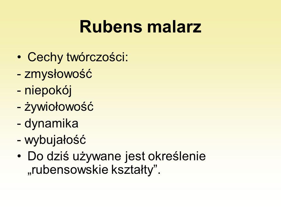 """Rubens malarz Cechy twórczości: - zmysłowość - niepokój - żywiołowość - dynamika - wybujałość Do dziś używane jest określenie """"rubensowskie kształty""""."""