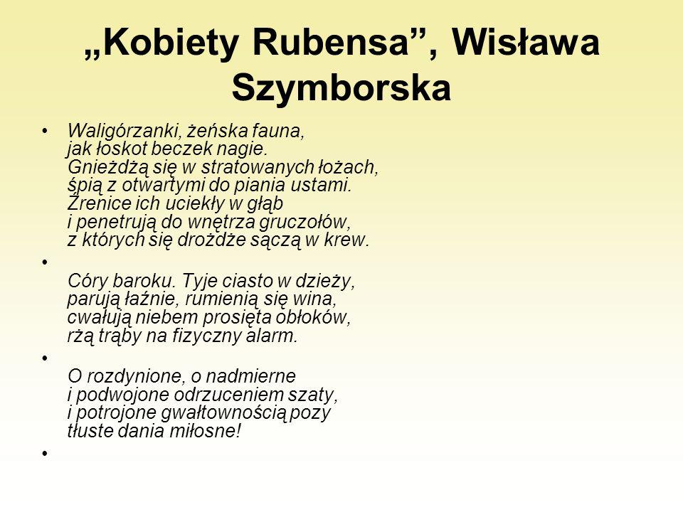 """""""Kobiety Rubensa"""", Wisława Szymborska Waligórzanki, żeńska fauna, jak łoskot beczek nagie. Gnieżdżą się w stratowanych łożach, śpią z otwartymi do pia"""