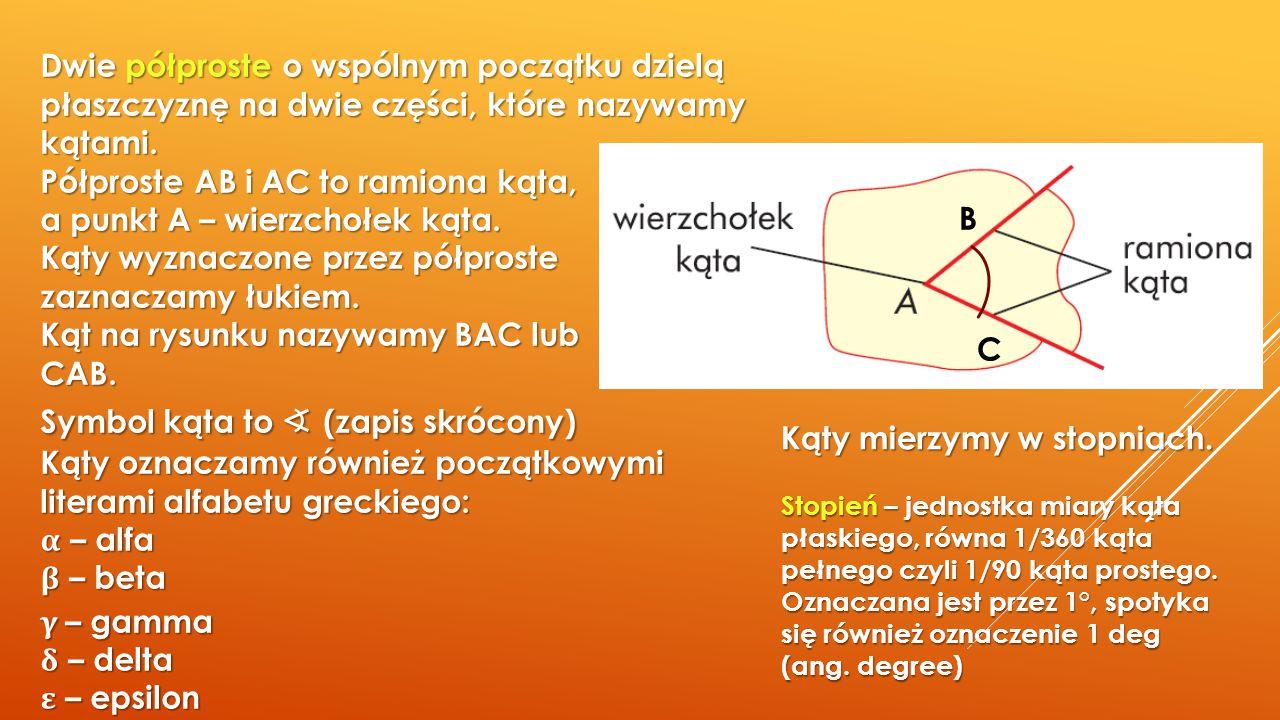 B C Kąty mierzymy w stopniach. Stopień – jednostka miary kąta płaskiego, równa 1/360 kąta pełnego czyli 1/90 kąta prostego. Oznaczana jest przez 1°, s