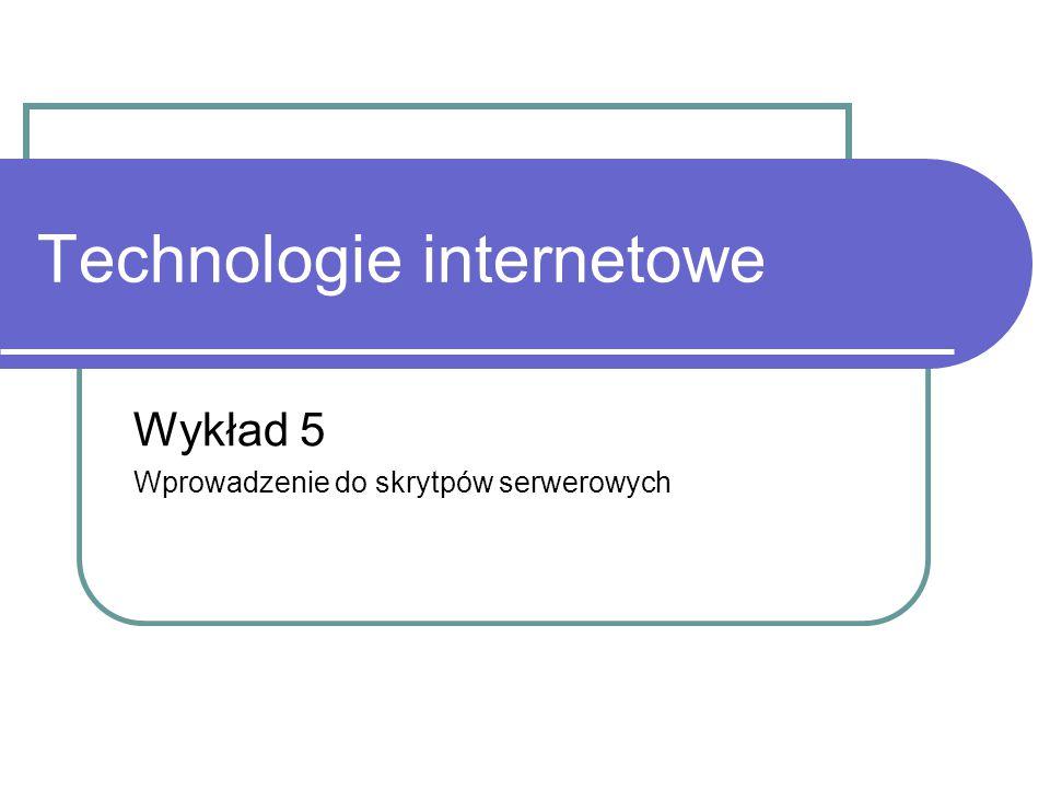 Technologie internetowe Wykład 5 Wprowadzenie do skrytpów serwerowych