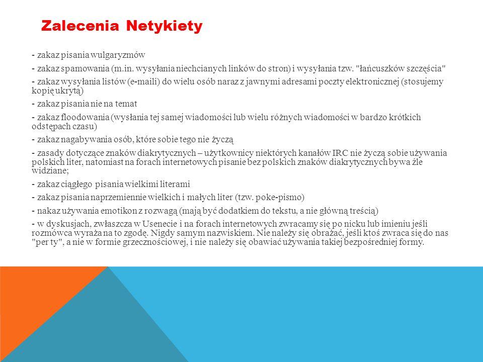 Netykieta– zbiór zasad przyzwoitego zachowania się w Internecie, swoista etykieta obowiązująca w sieci.