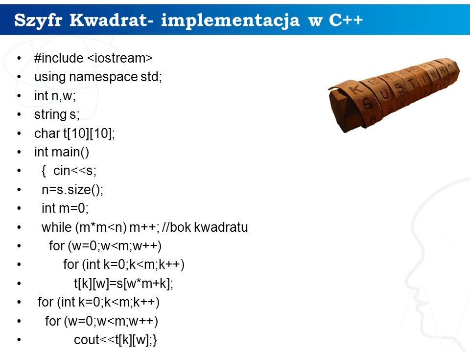 Szyfr Kwadrat- implementacja w C++ 4 #include using namespace std; int n,w; string s; char t[10][10]; int main() { cin<<s; n=s.size(); int m=0; while