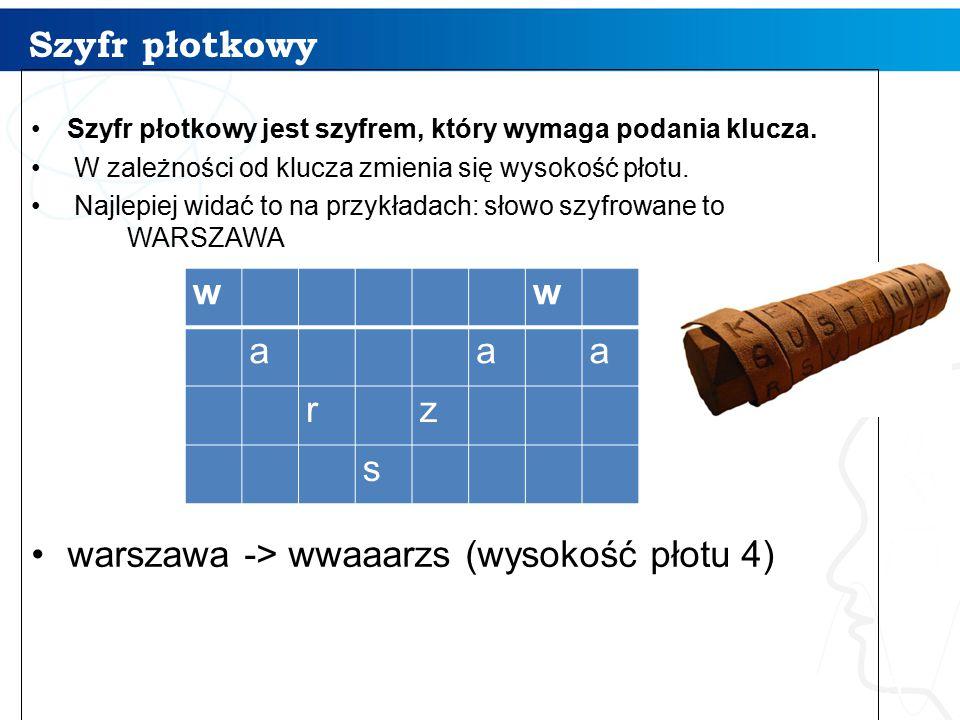 Szyfr płotkowy 5 Szyfr płotkowy jest szyfrem, który wymaga podania klucza. W zależności od klucza zmienia się wysokość płotu. Najlepiej widać to na pr