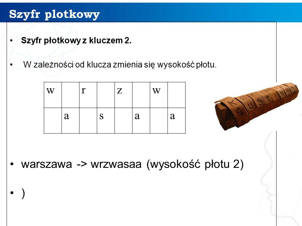 Szyfr plotkowy 7 Szyfr płotkowy z kluczem 2. W zależności od klucza zmienia się wysokość płotu. warszawa -> wrzwasaa (wysokość płotu 2) ) w r z w a s