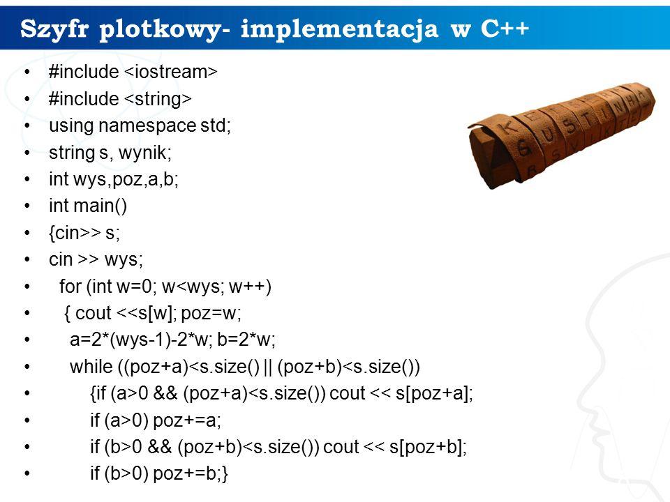 Szyfr plotkowy- implementacja w C++ 8 #include using namespace std; string s, wynik; int wys,poz,a,b; int main() {cin>> s; cin >> wys; for (int w=0; w