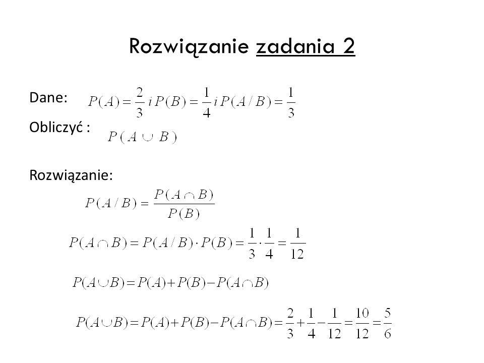 Rozwiązanie zadania 2 Dane: Obliczyć : Rozwiązanie: