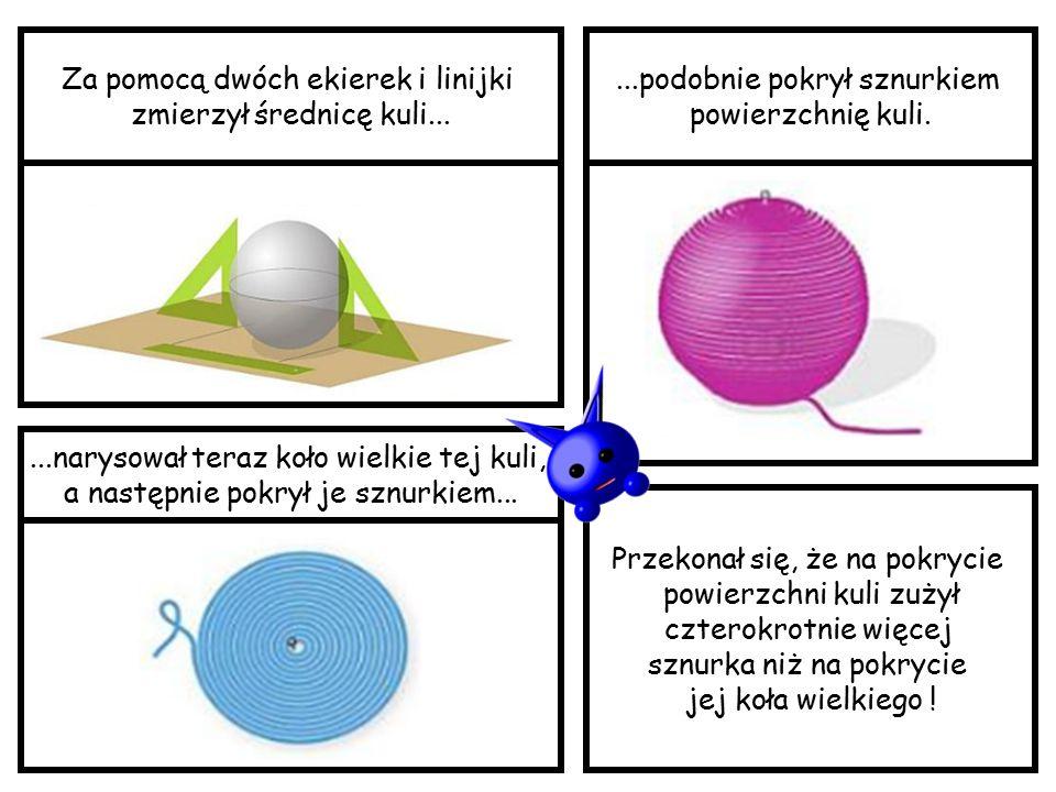 Więc jaki jest wzór na objętość kuli? V = V = I znów Kuliczek wszystko chciałby sprawdzić sam...