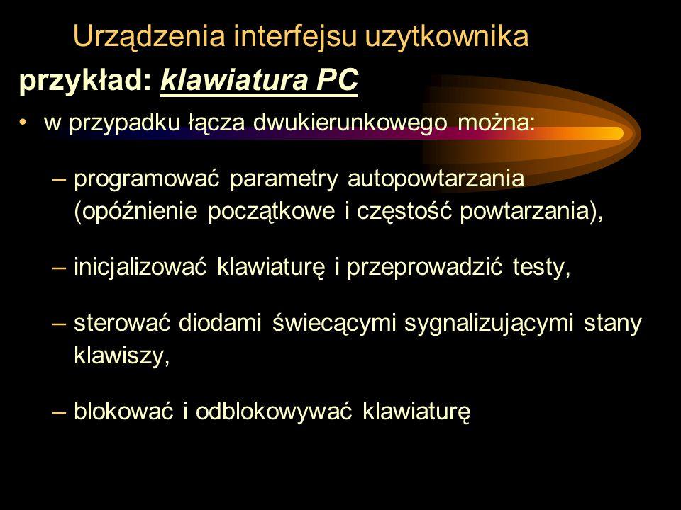 Urządzenia interfejsu uzytkownika przykład: klawiatura PC w przypadku łącza dwukierunkowego można: –programować parametry autopowtarzania (opóźnienie