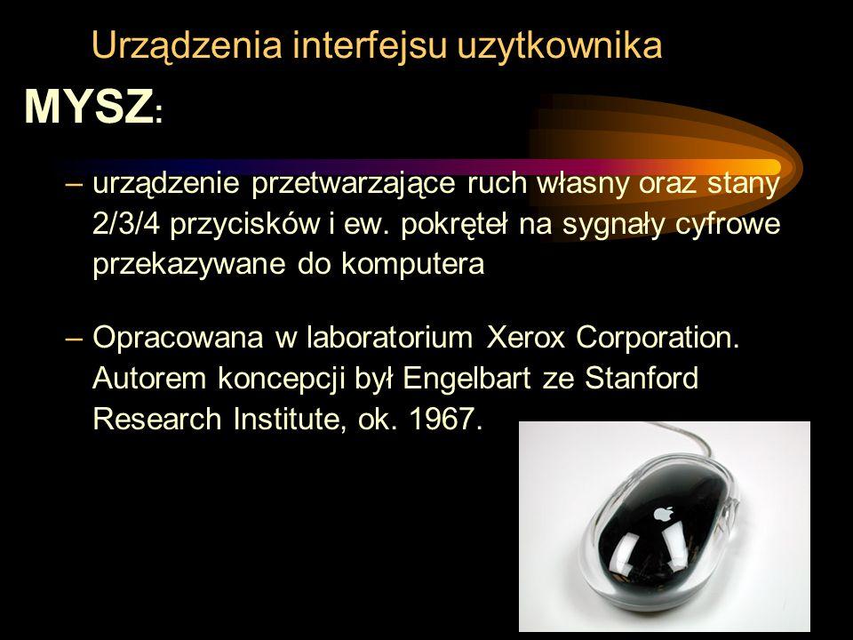 Urządzenia interfejsu uzytkownika MYSZ : –urządzenie przetwarzające ruch własny oraz stany 2/3/4 przycisków i ew. pokręteł na sygnały cyfrowe przekazy