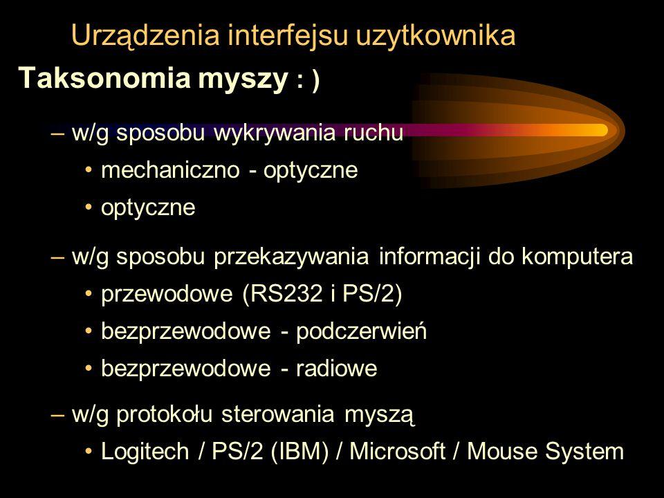 Urządzenia interfejsu uzytkownika Taksonomia myszy : ) –w/g sposobu wykrywania ruchu mechaniczno - optyczne optyczne –w/g sposobu przekazywania inform
