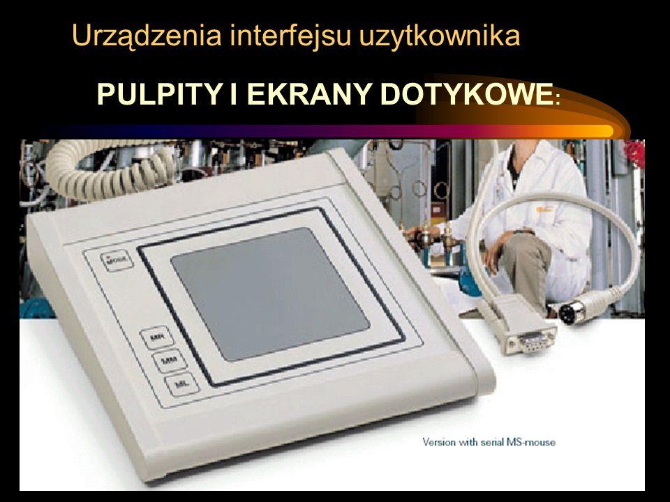 Urządzenia interfejsu uzytkownika PULPITY I EKRANY DOTYKOWE :