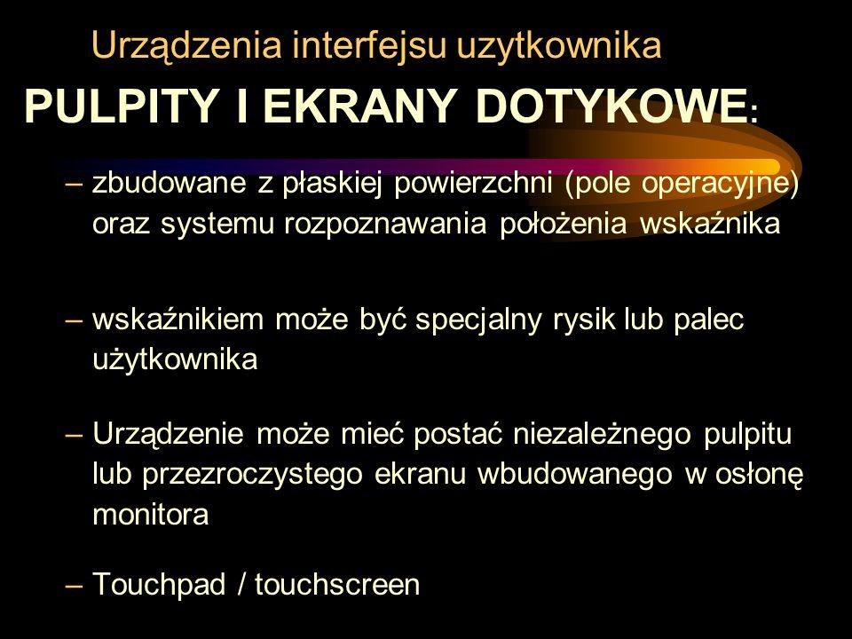 Urządzenia interfejsu uzytkownika PULPITY I EKRANY DOTYKOWE : –zbudowane z płaskiej powierzchni (pole operacyjne) oraz systemu rozpoznawania położenia