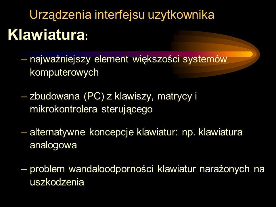 Urządzenia interfejsu uzytkownika Klawiatura : –najważniejszy element większości systemów komputerowych –zbudowana (PC) z klawiszy, matrycy i mikrokon