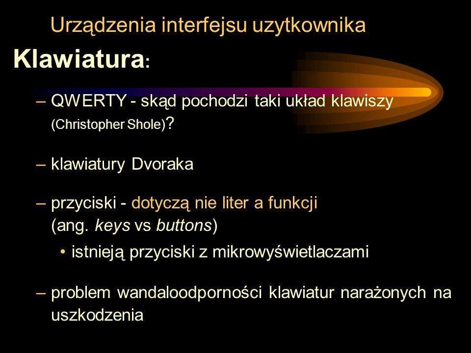 Urządzenia interfejsu uzytkownika Klawiatura : –QWERTY - skąd pochodzi taki układ klawiszy (Christopher Shole) ? –klawiatury Dvoraka –przyciski - doty