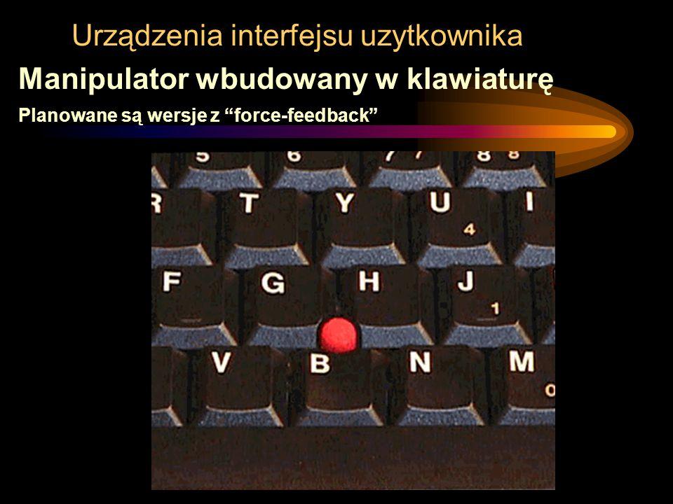 """Urządzenia interfejsu uzytkownika Manipulator wbudowany w klawiaturę Planowane są wersje z """"force-feedback"""""""