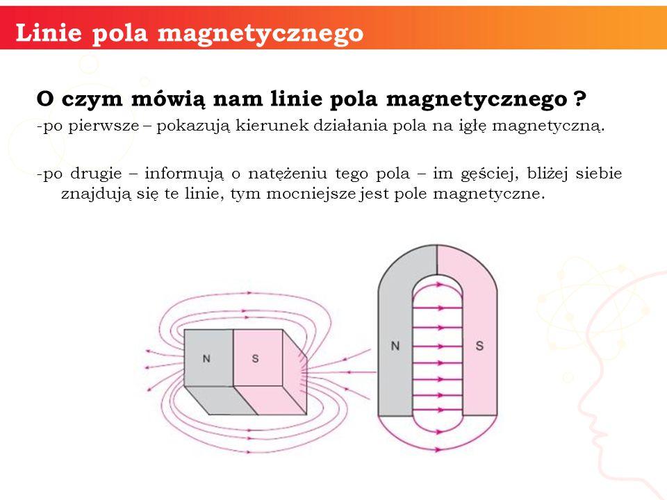 informatyka + 7 Linie pola magnetycznego O czym mówią nam linie pola magnetycznego ? -po pierwsze – pokazują kierunek działania pola na igłę magnetycz
