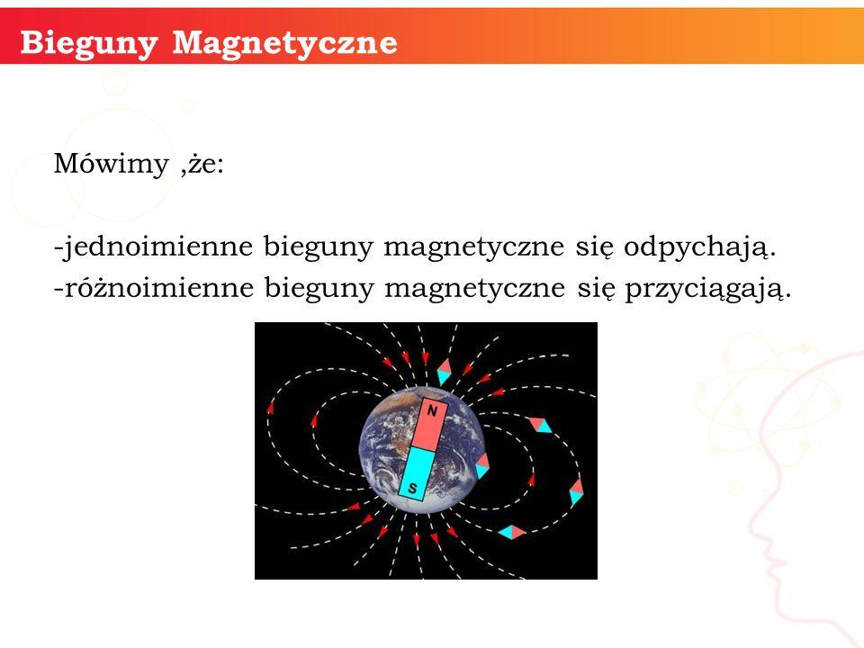 Mówimy,że: -jednoimienne bieguny magnetyczne się odpychają. -różnoimienne bieguny magnetyczne się przyciągają. informatyka + 8 Bieguny Magnetyczne