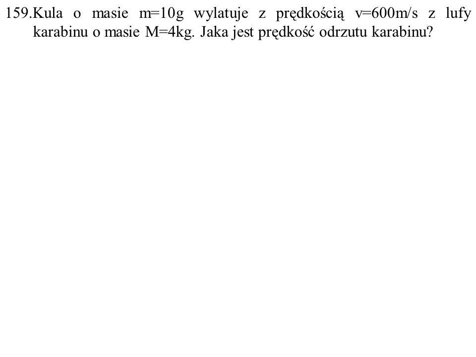 Dane: m=0,01kg, v=600m/s, M=4kg. Szukane: v 1 =? IUO F:
