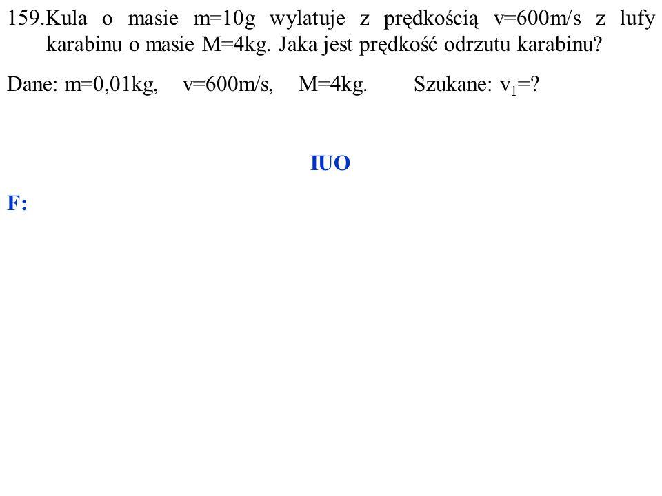 Dane: m=0,01kg, v=600m/s, M=4kg. Szukane: v 1 = IUO F: