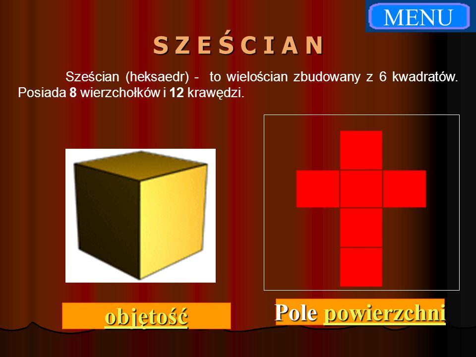 S Z E Ś C I A N Sześcian (heksaedr) - to wielościan zbudowany z 6 kwadratów. Posiada 8 wierzchołków i 12 krawędzi. objętość Pole powierzchni Pole powi