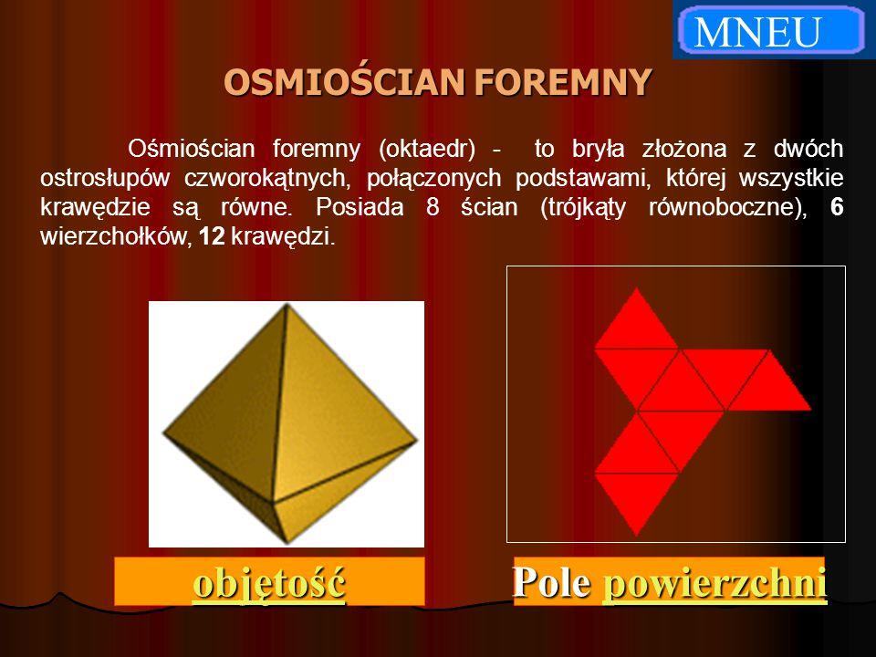 OSMIOŚCIAN FOREMNY Ośmiościan foremny (oktaedr) - to bryła złożona z dwóch ostrosłupów czworokątnych, połączonych podstawami, której wszystkie krawędz