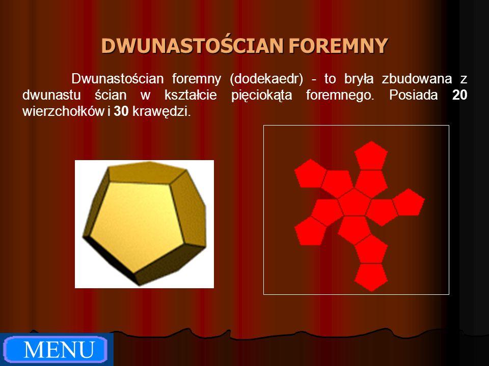 DWUNASTOŚCIAN FOREMNY Dwunastościan foremny (dodekaedr) - to bryła zbudowana z dwunastu ścian w kształcie pięciokąta foremnego. Posiada 20 wierzchołkó