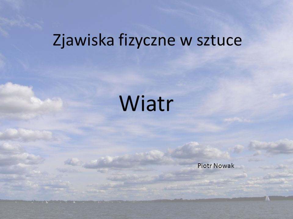Zjawiska fizyczne w sztuce Wiatr Piotr Nowak