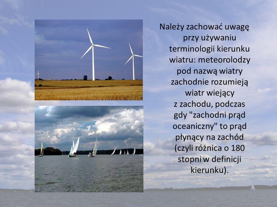 Należy zachować uwagę przy używaniu terminologii kierunku wiatru: meteorolodzy pod nazwą wiatry zachodnie rozumieją wiatr wiejący z zachodu, podczas g