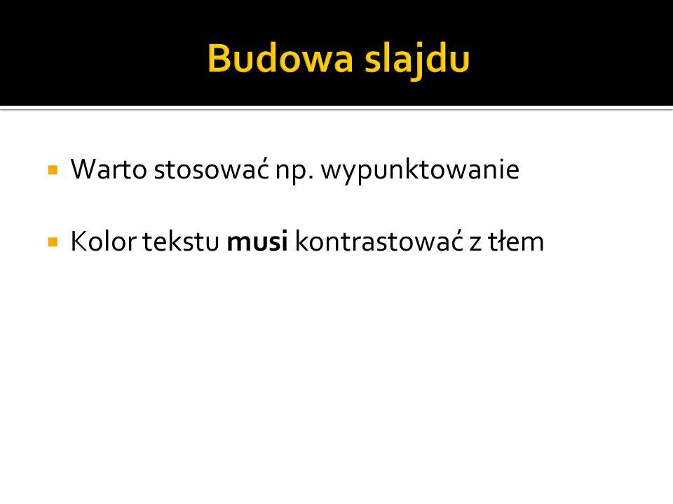  Warto stosować np. wypunktowanie  Kolor tekstu musi kontrastować z tłem