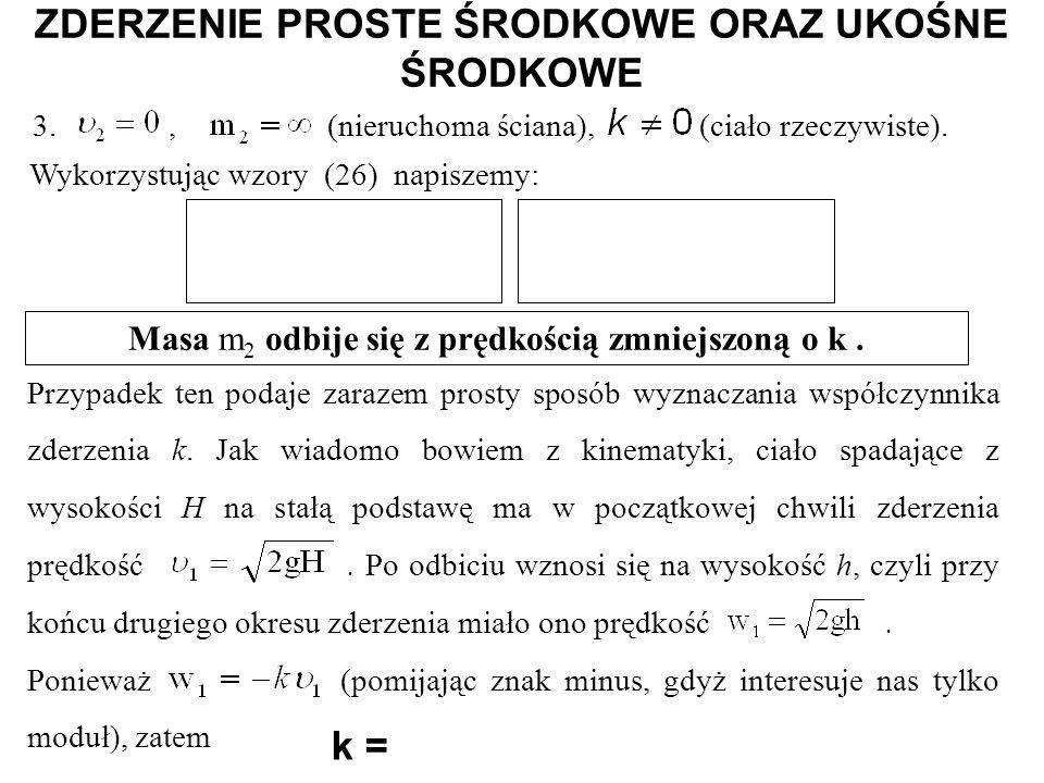 3., (nieruchoma ściana), (ciało rzeczywiste). Wykorzystując wzory (26) napiszemy: ZDERZENIE PROSTE ŚRODKOWE ORAZ UKOŚNE ŚRODKOWE Przypadek ten podaje