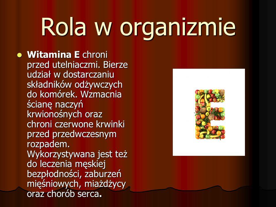 Rola w organizmie Witamina E chroni przed utelniaczmi. Bierze udział w dostarczaniu składników odżywczych do komórek. Wzmacnia ścianę naczyń krwionośn
