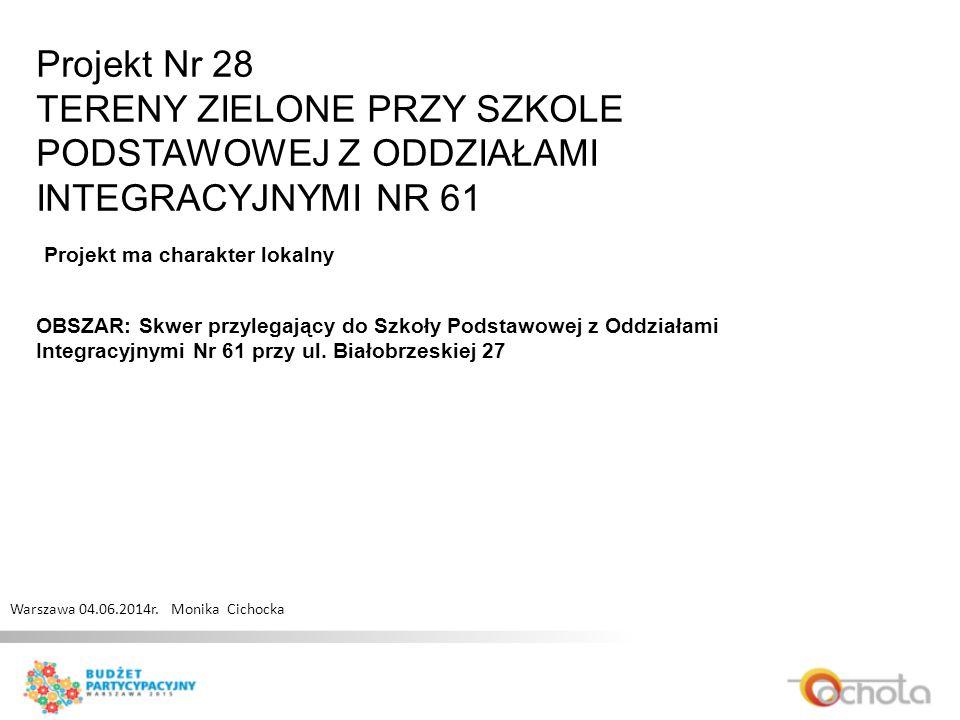 Projekt Nr 28 TERENY ZIELONE PRZY SZKOLE PODSTAWOWEJ Z ODDZIAŁAMI INTEGRACYJNYMI NR 61 Warszawa 04.06.2014r.