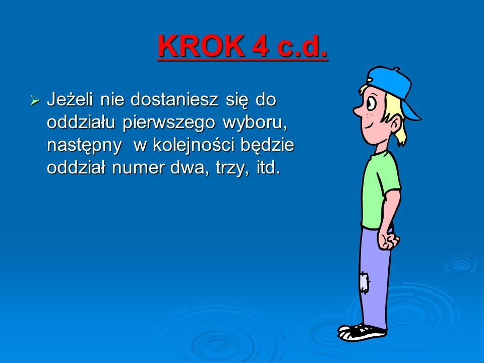 Jeżeli nie dostaniesz się do oddziału pierwszego wyboru, następny w kolejności będzie oddział numer dwa, trzy, itd. KROK 4 c.d.
