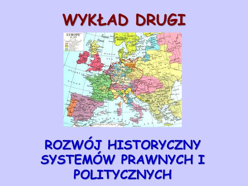 WYKŁAD DRUGI ROZWÓJ HISTORYCZNY SYSTEMÓW PRAWNYCH I POLITYCZNYCH