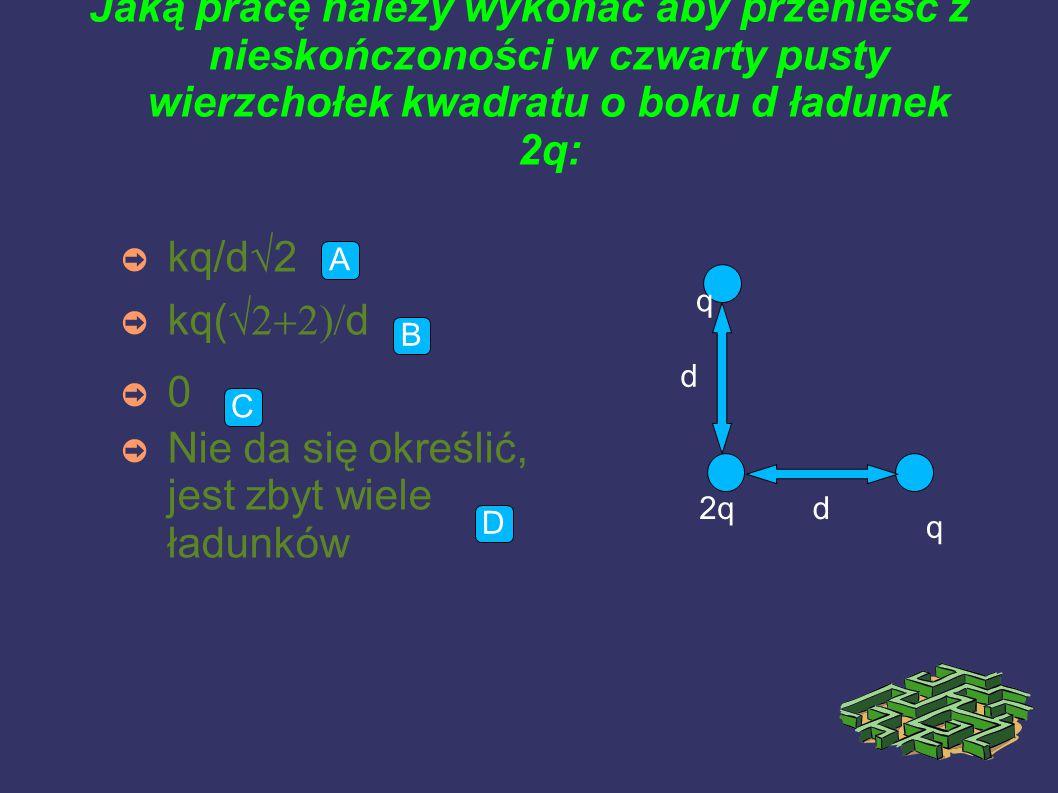 Jaki ładunek należy ustawić 15cm pod kulą o masie 150g naładowaną do 0,1mC, aby nić o wytrzymałości 10N, na której zawieszona jest ta kula, zerwała się: ➲ 21,25  C ➲ 2,5  C ➲ 3,75  C ➲ 21,25 mC A B C D