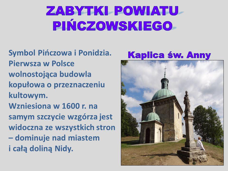 Symbol Pińczowa i Ponidzia. Pierwsza w Polsce wolnostojąca budowla kopułowa o przeznaczeniu kultowym. Wzniesiona w 1600 r. na samym szczycie wzgórza j