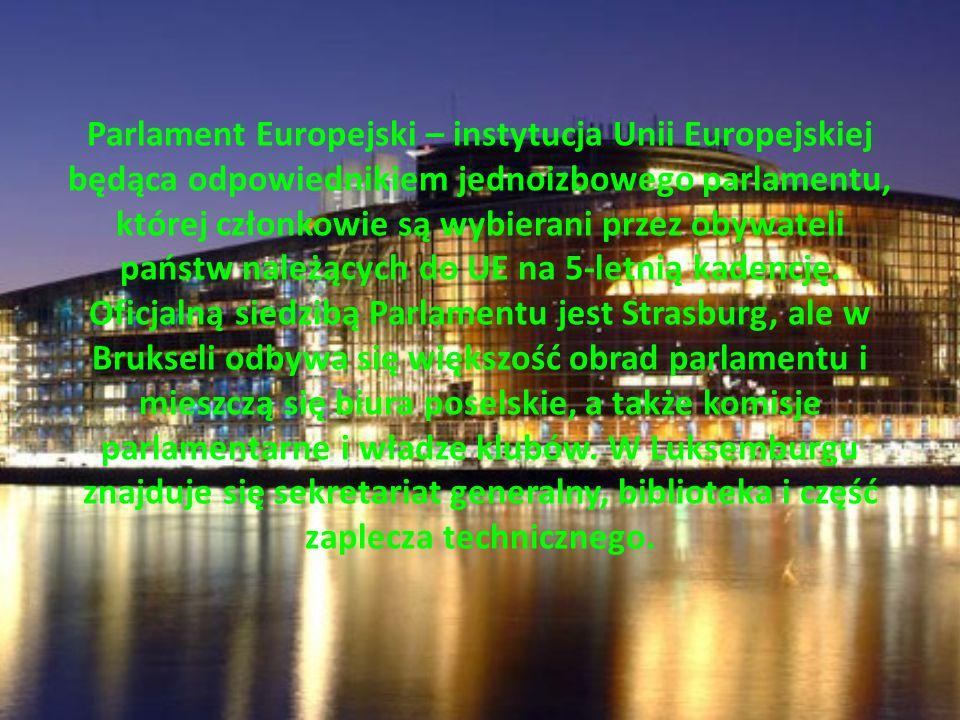 Parlament Europejski – instytucja Unii Europejskiej będąca odpowiednikiem jednoizbowego parlamentu, której członkowie są wybierani przez obywateli pań