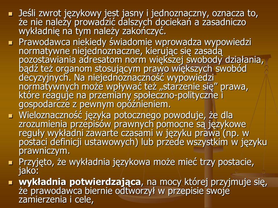 Jeśli zwrot językowy jest jasny i jednoznaczny, oznacza to, że nie należy prowadzić dalszych dociekań a zasadniczo wykładnię na tym należy zakończyć.