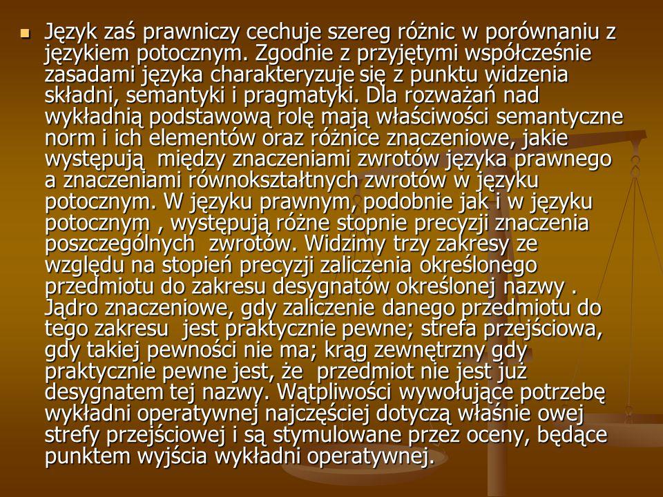 Język zaś prawniczy cechuje szereg różnic w porównaniu z językiem potocznym. Zgodnie z przyjętymi współcześnie zasadami języka charakteryzuje się z pu