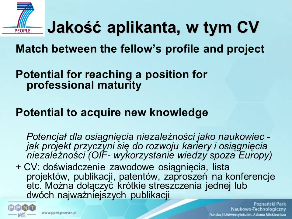 Jakość aplikanta, w tym CV Match between the fellow's profile and project Potential for reaching a position for professional maturity Potential to acq