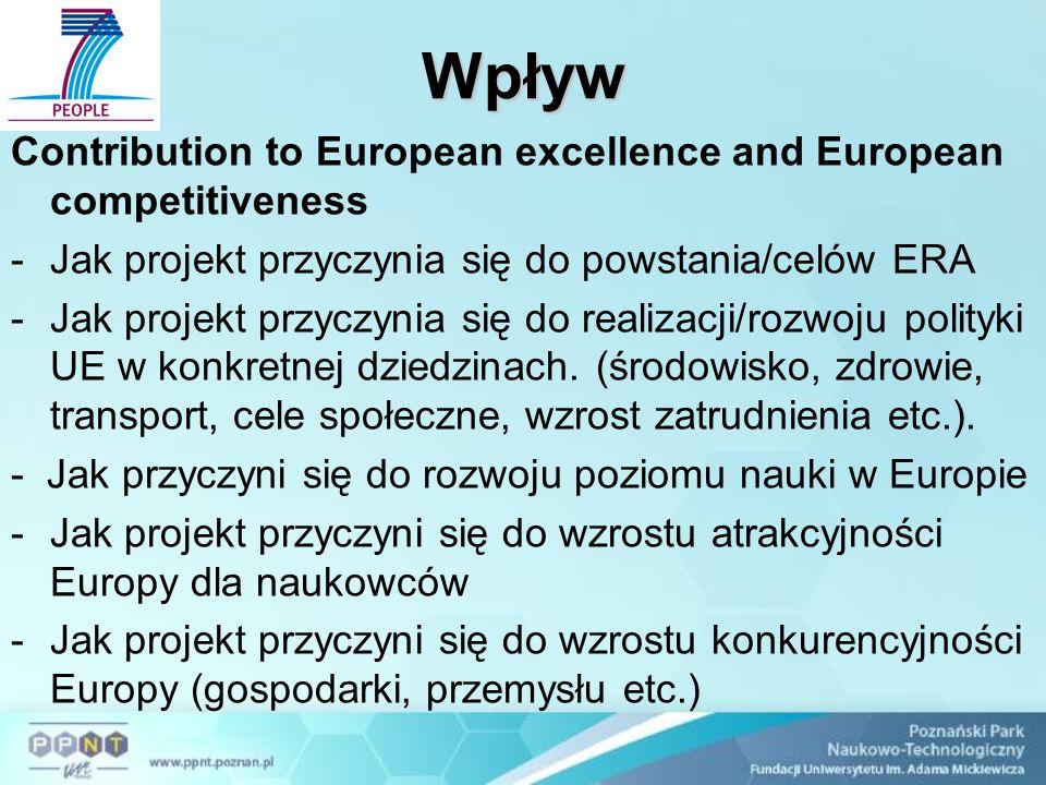 Wpływ Contribution to European excellence and European competitiveness -Jak projekt przyczynia się do powstania/celów ERA -Jak projekt przyczynia się do realizacji/rozwoju polityki UE w konkretnej dziedzinach.
